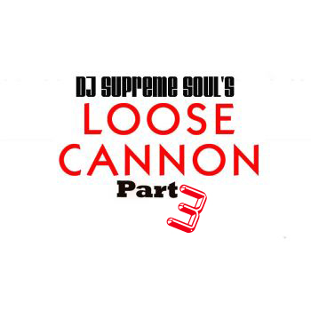 DJ Supreme Soul's Loose Cannon Part 3