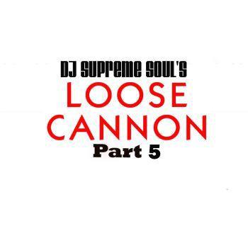 DJ Supreme Soul's Loose Cannon Part 5